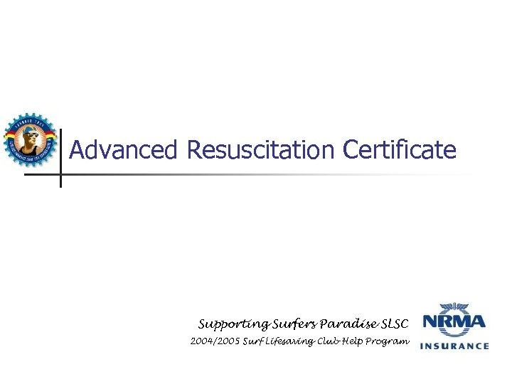 Advanced Resuscitation Certificate Supporting Surfers Paradise SLSC 2004/2005 Surf Lifesaving Club Help Program