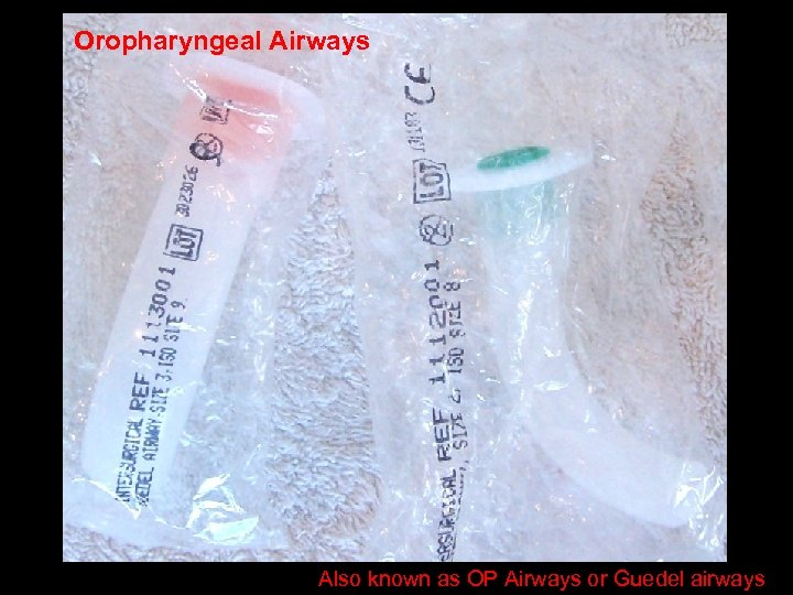 Oropharyngeal Airways Also known as OP Airways or Guedel airways