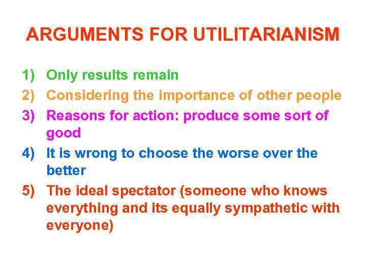 ARGUMENTS FOR UTILITARIANISM 1) Only results remain 2) Considering the importance of other people