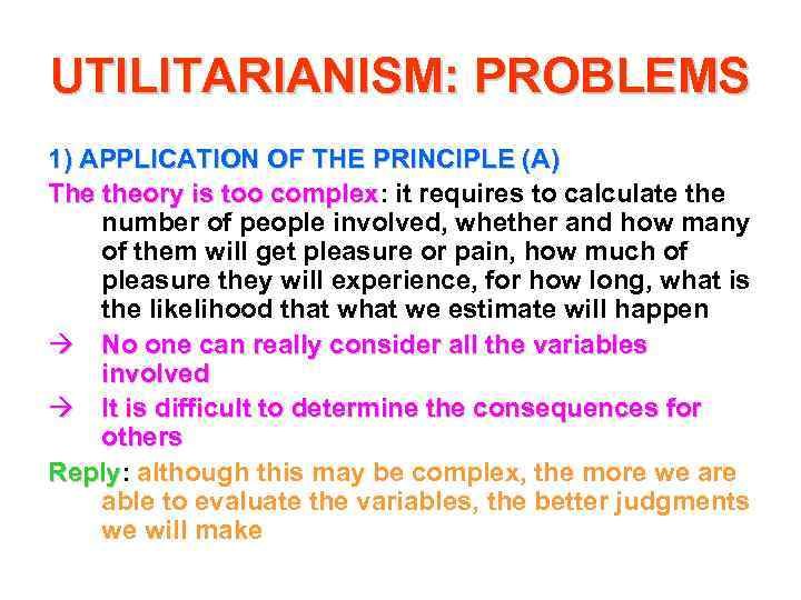 UTILITARIANISM: PROBLEMS 1) APPLICATION OF THE PRINCIPLE (A) The theory is too complex: it