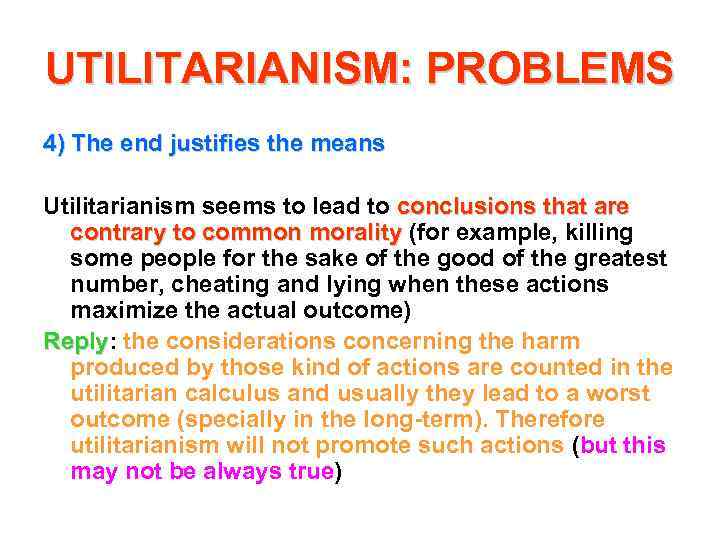 UTILITARIANISM: PROBLEMS 4) The end justifies the means Utilitarianism seems to lead to conclusions