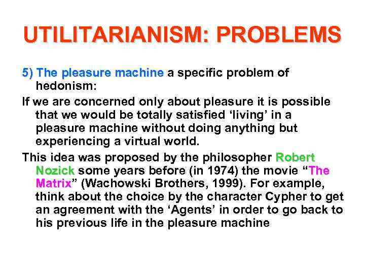 UTILITARIANISM: PROBLEMS 5) The pleasure machine a specific problem of hedonism: If we are