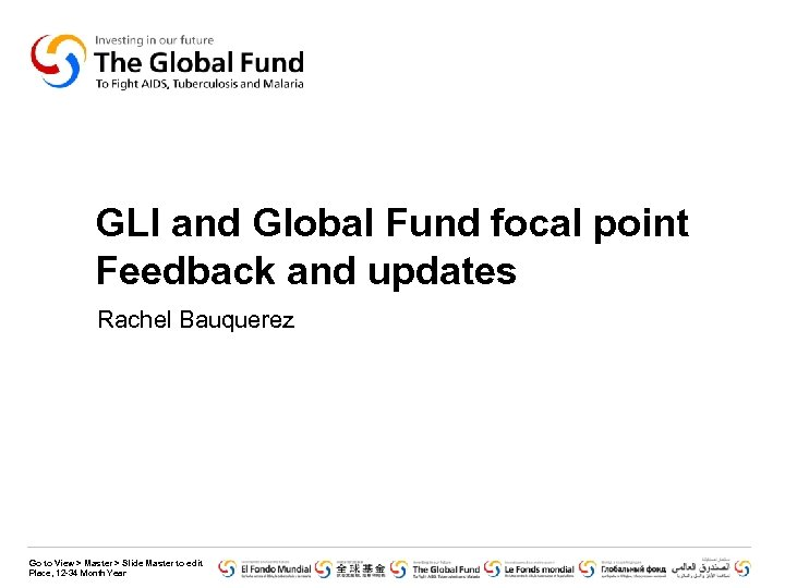GLI and Global Fund focal point Feedback and updates Rachel Bauquerez Go to View
