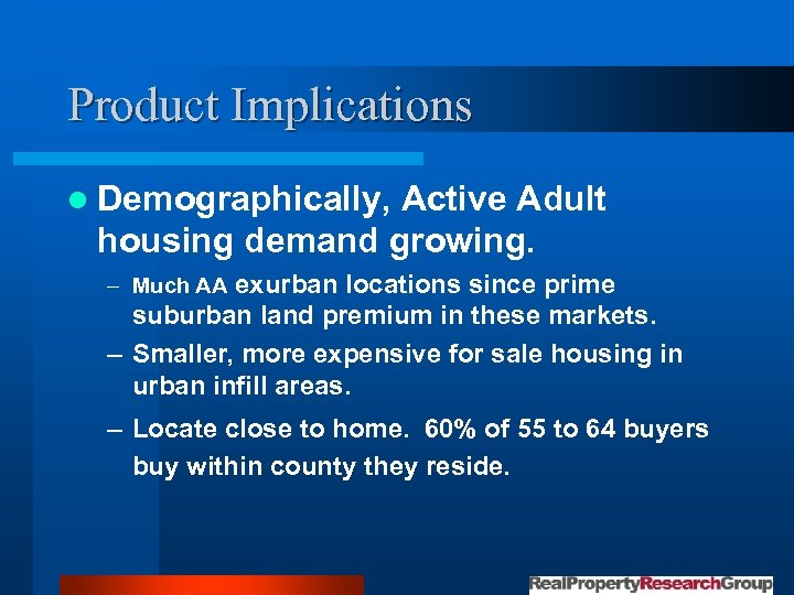 Product Implications l Demographically, Active Adult housing demand growing. – Much AA exurban locations