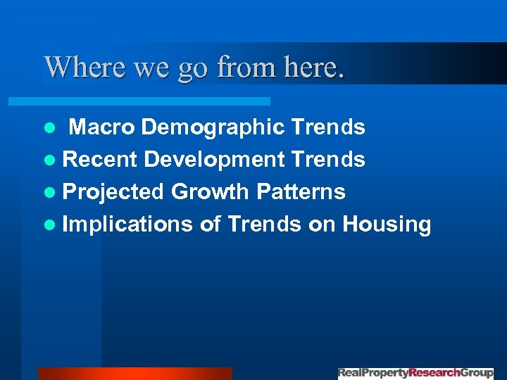Where we go from here. Macro Demographic Trends l Recent Development Trends l Projected