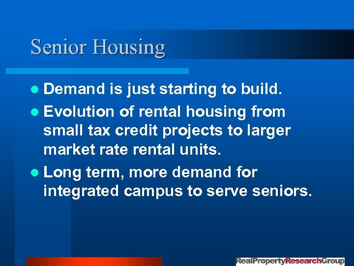 Senior Housing l Demand is just starting to build. l Evolution of rental housing
