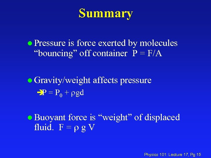 "Summary l Pressure is force exerted by molecules ""bouncing"" off container P = F/A"