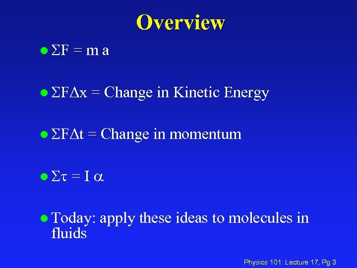 Overview l SF =ma l SFΔx = Change in Kinetic Energy l SFΔt =