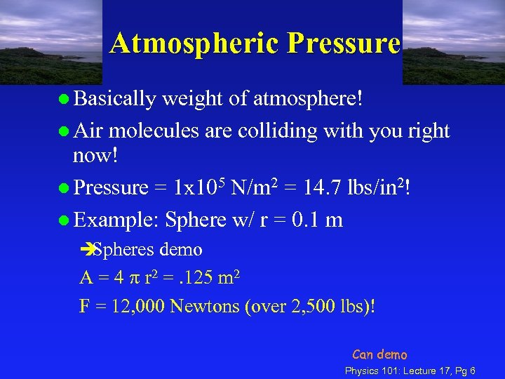 Atmospheric Pressure l Basically weight of atmosphere! l Air molecules are colliding with you