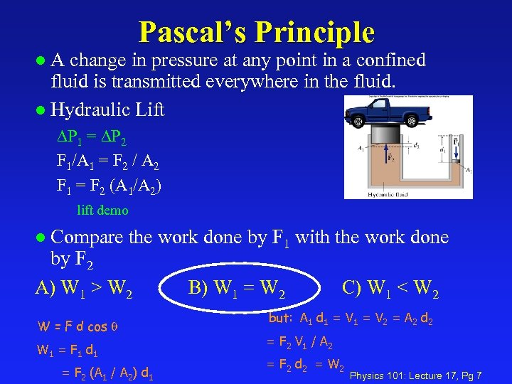 Pascal's Principle A change in pressure at any point in a confined fluid is
