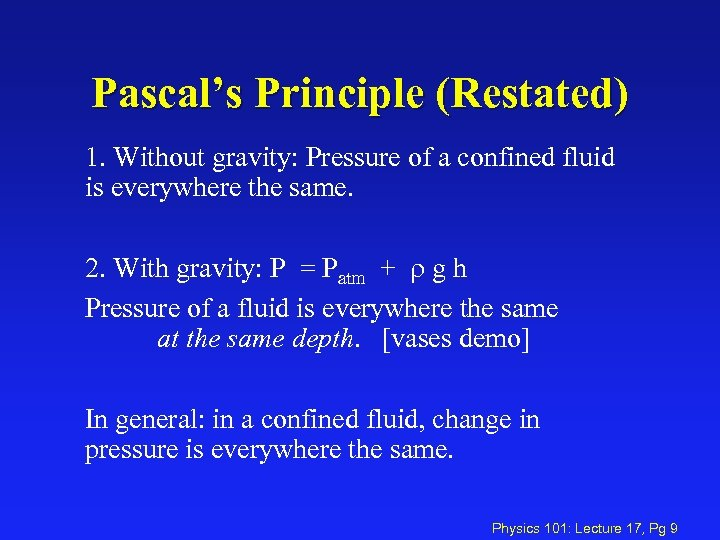 Pascal's Principle (Restated) 1. Without gravity: Pressure of a confined fluid is everywhere the