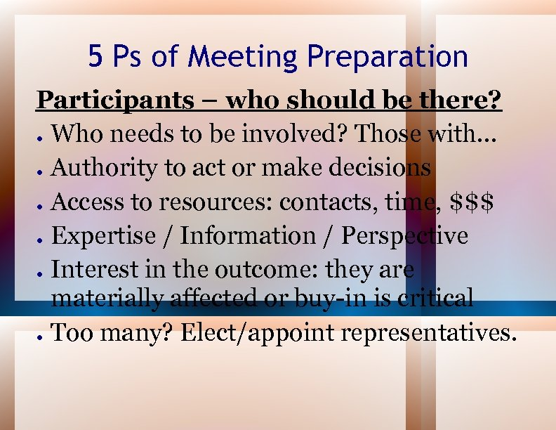 5 Ps of Meeting Preparation Participants – who should be there? ● Who needs