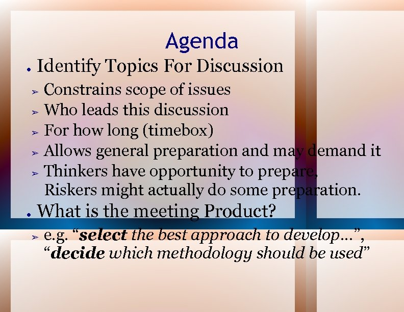 Agenda ● Identify Topics For Discussion Constrains scope of issues ➢ Who leads this