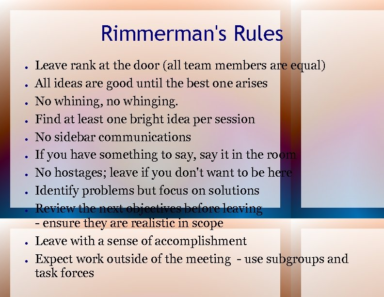 Rimmerman's Rules ● ● ● Leave rank at the door (all team members are