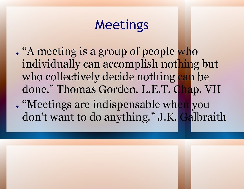 "Meetings ● ● ""A meeting is a group of people who individually can accomplish"
