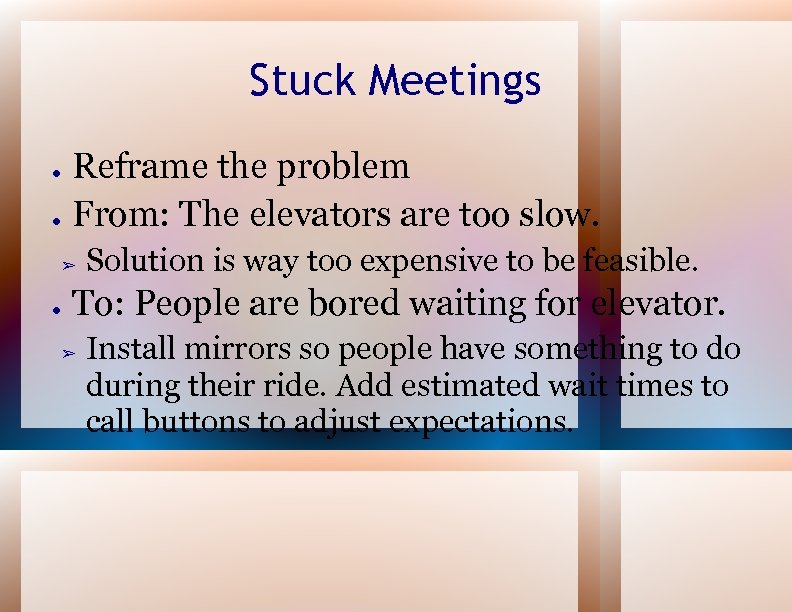 Stuck Meetings ● ● Reframe the problem From: The elevators are too slow. ➢