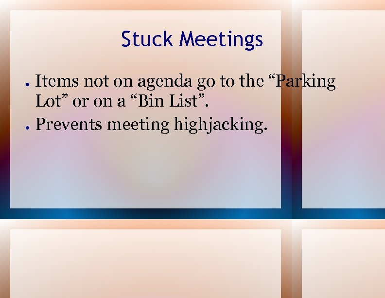 "Stuck Meetings ● ● Items not on agenda go to the ""Parking Lot"" or"