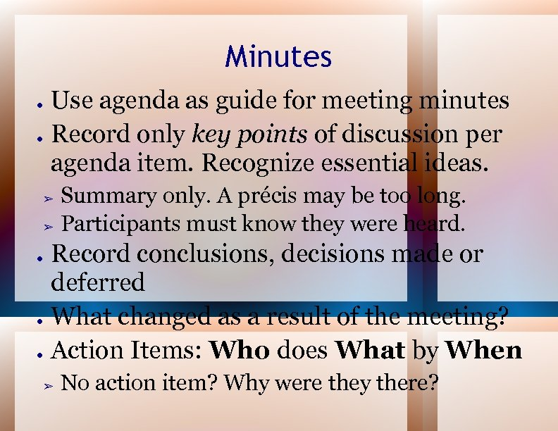 Minutes ● ● Use agenda as guide for meeting minutes Record only key points