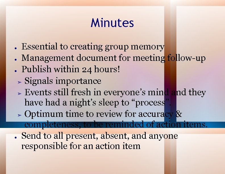 Minutes Essential to creating group memory ● Management document for meeting follow-up ● Publish