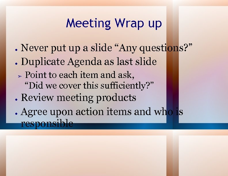 "Meeting Wrap up ● ● Never put up a slide ""Any questions? "" Duplicate"