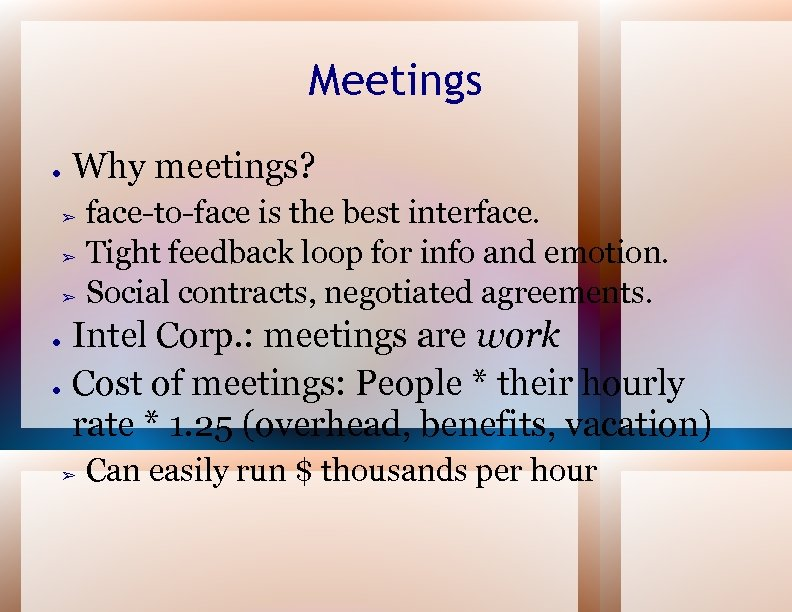 Meetings ● Why meetings? face-to-face is the best interface. ➢ Tight feedback loop for