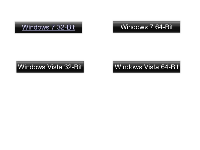 Windows 7 32 -Bit Windows 7 64 -Bit Windows Vista 32 -Bit Windows Vista