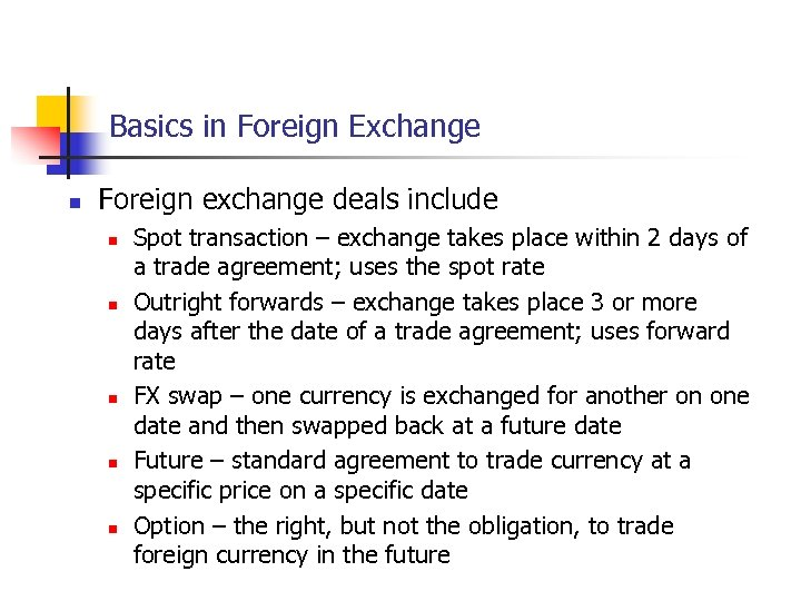 Basics in Foreign Exchange n Foreign exchange deals include n n n Spot transaction