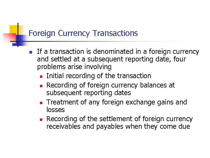 Foreign Currency Transactions n If a transaction is denominated in a foreign currency and