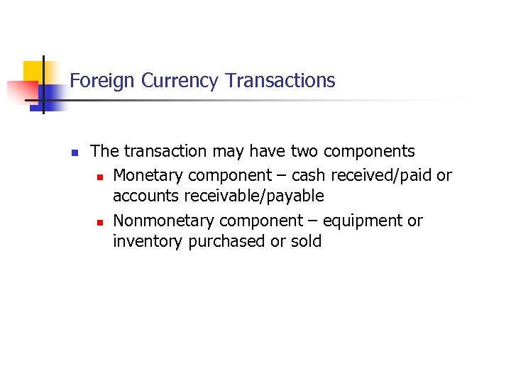 Foreign Currency Transactions n The transaction may have two components n Monetary component –