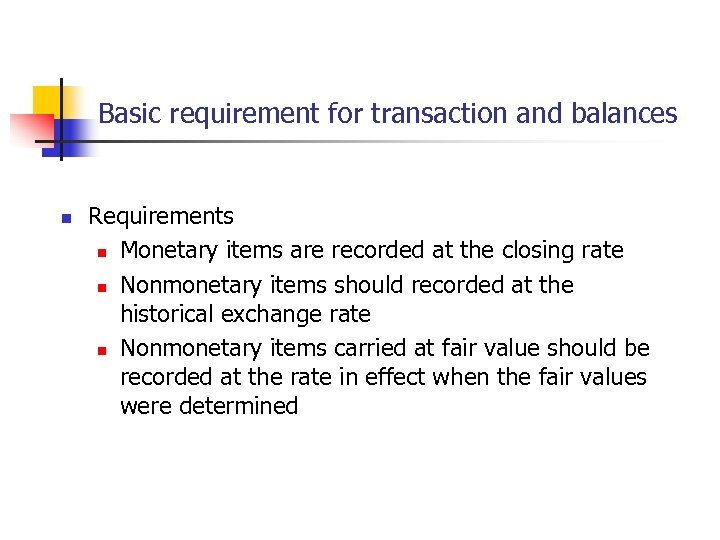 Basic requirement for transaction and balances n Requirements n Monetary items are recorded at