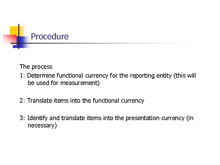Procedure The process 1: Determine functional currency for the reporting entity (this will be