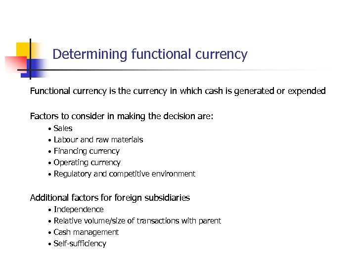 Determining functional currency Functional currency is the currency in which cash is generated or