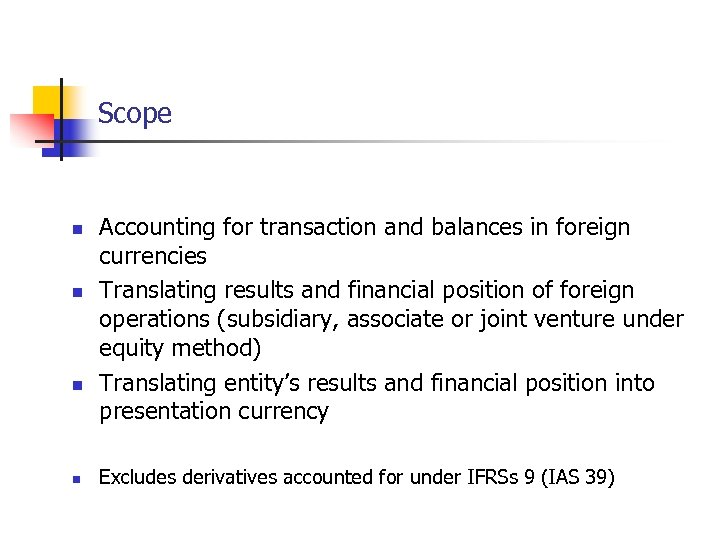 Scope n n Accounting for transaction and balances in foreign currencies Translating results and