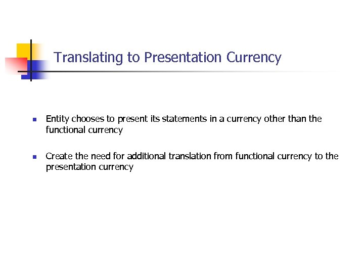 Translating to Presentation Currency n n Entity chooses to present its statements in a