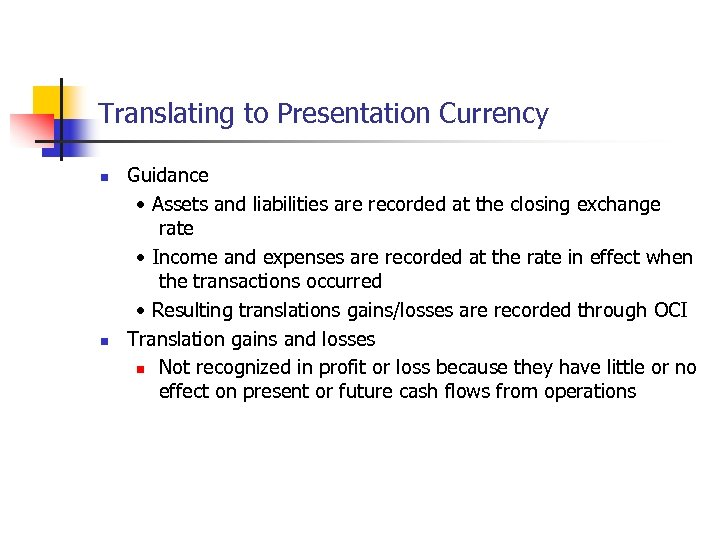 Translating to Presentation Currency n n Guidance • Assets and liabilities are recorded at