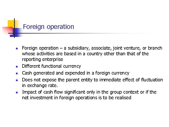 Foreign operation n n Foreign operation – a subsidiary, associate, joint venture, or branch