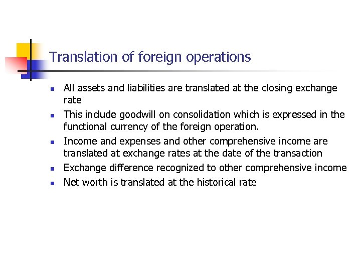 Translation of foreign operations n n n All assets and liabilities are translated at