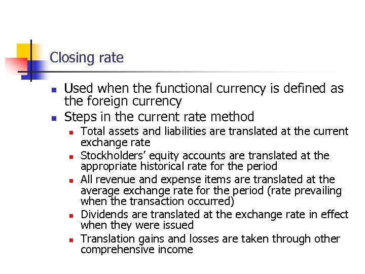 Closing rate n n Used when the functional currency is defined as the foreign