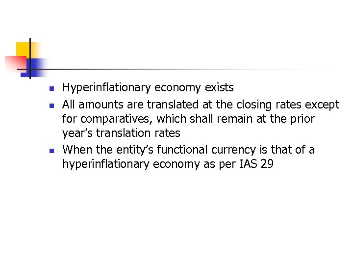 n n n Hyperinflationary economy exists All amounts are translated at the closing rates