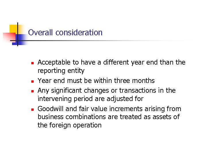 Overall consideration n n Acceptable to have a different year end than the reporting