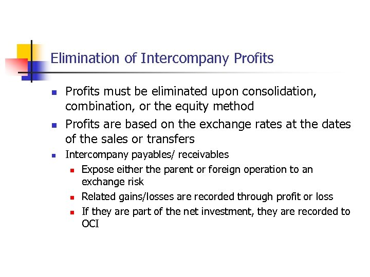 Elimination of Intercompany Profits n n n Profits must be eliminated upon consolidation, combination,