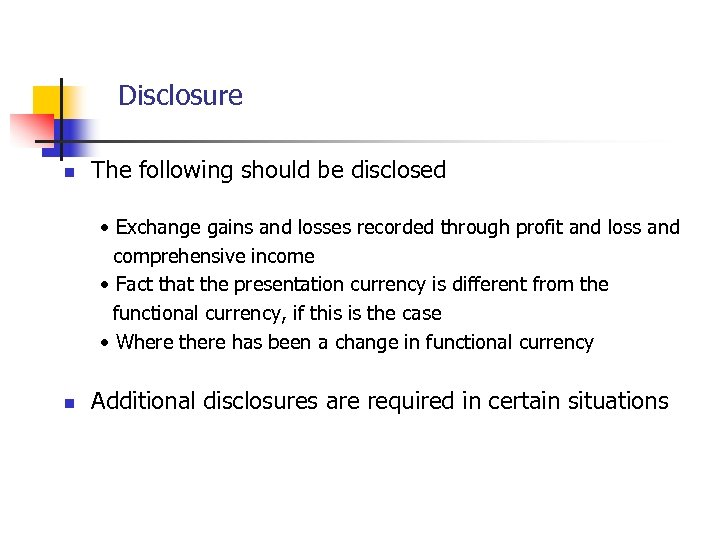 Disclosure n The following should be disclosed • Exchange gains and losses recorded through