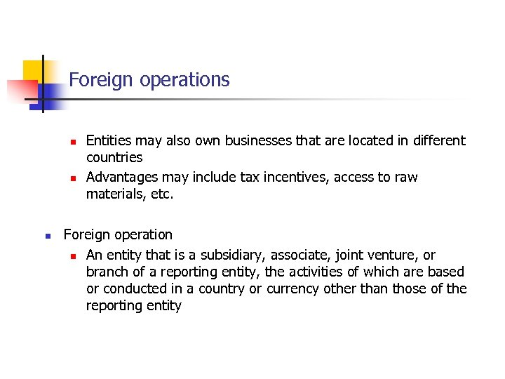 Foreign operations n n n Entities may also own businesses that are located in