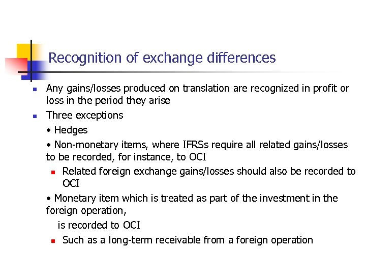 Recognition of exchange differences n n Any gains/losses produced on translation are recognized in