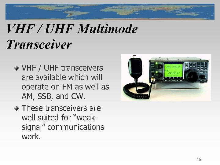 VHF / UHF Multimode Transceiver VHF / UHF transceivers are available which will operate