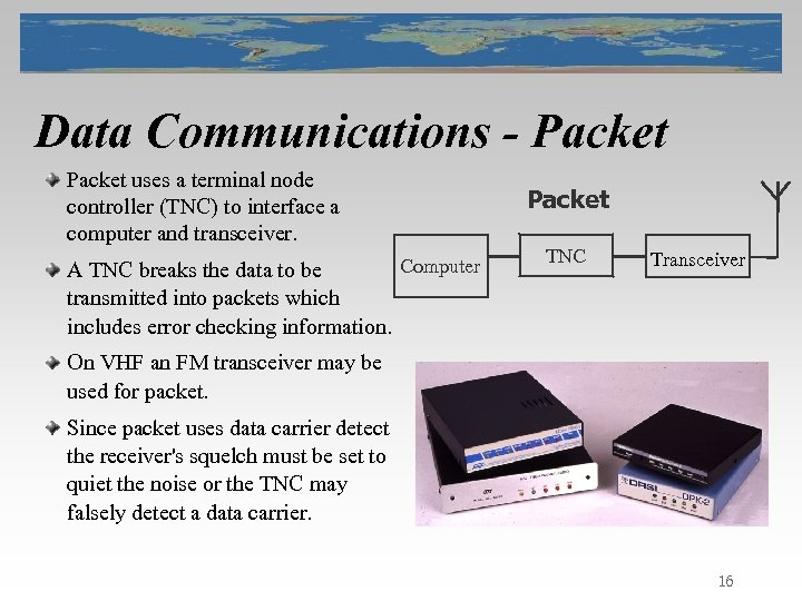 Data Communications - Packet uses a terminal node controller (TNC) to interface a computer