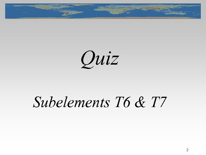 Quiz Subelements T 6 & T 7 2