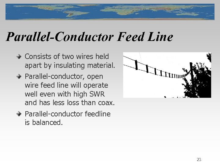 Parallel-Conductor Feed Line Consists of two wires held apart by insulating material. Parallel-conductor, open