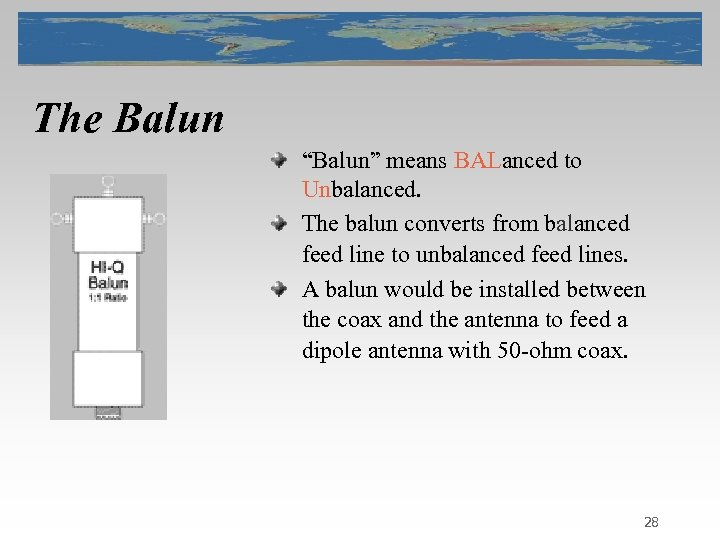 "The Balun ""Balun"" means BALanced to Unbalanced. The balun converts from balanced feed line"