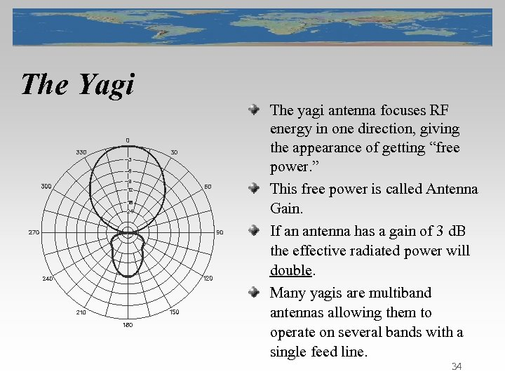 The Yagi The yagi antenna focuses RF energy in one direction, giving the appearance